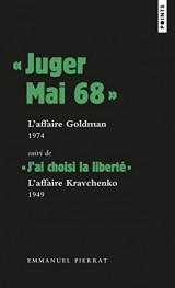 Juger Mai 68 : l'affaire Goldman, 1974, Suivi de ''J'ai choisi la liberté'' : l'affaire Kravchenko [Poche]