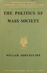 Politics of Mass Society [paperback] William Kornhauser [Jan 01, 2018]
