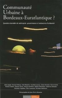 Communauté urbaine à Bordeaux-Euratlantique ? : Question durable de métropole, gouvernance et mémoires d'urbanité