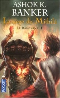 Le Râmâyana, Tome 2 : Le siège de Mithilâ