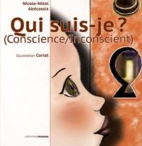 Qui suis-je ? : la conscience, l'inconscient
