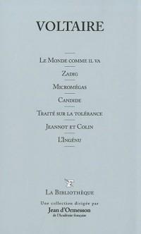 Le monde comme il va ; Zadig ; Micromégas ; Candide ; Traité sur la tolérance ; Jeannot et Colin ; L'ingénu
