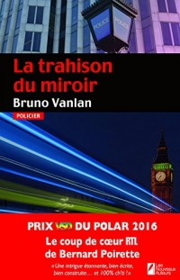 La trahison du miroir. Coup de coeur du jury. Prix VSD polar 2016