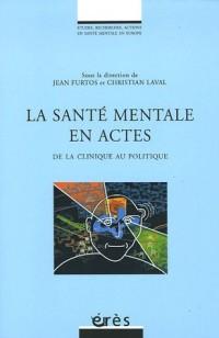 La santé mentale en actes : De la clinique au politique