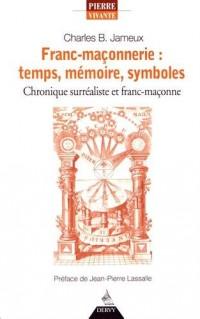 Franc-maçonnerie : temps, mémoire, symboles : Chronique surréaliste et franc-maçonne