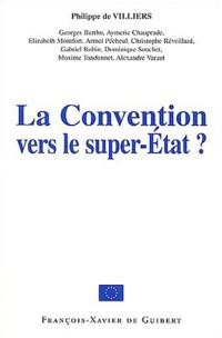 La Convention vers le super-Etat : Actes du colloque du 22 février 2003 organisé par les députés MPF au Parlement européen