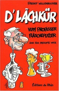 D'Lachkür : Vum profasser Flascheputzer, sine 500 beschte witz