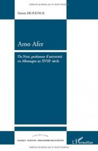 Amo Afer : Un Noir, professeur d'université en Allemagne au XVIIIe siècle