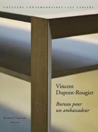 Vincent Dupont-Rougier : Bureau pour un ambassadeur
