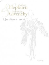 Audrey Hepburn & Hubert de Givenchy - Une élégante amitié