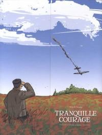 Tranquille courage : 2 volumes : Tomes 1 et 2 : L'histoire complète