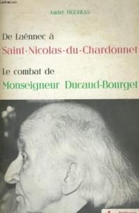 De Laennec a Saint Nicolas du Chardonnet le Combat de Mgr Ducaud Bourget
