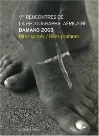 Bamako : 5eme rencontre de la photographie africaine : rites sacrés, rites profanes