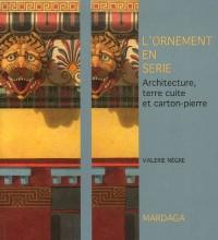 L'ornement en série : Architecture, terre cuite et carton-pierre