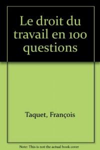 Le droit du travail en 100 questions