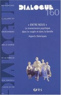 Dialogue, N° 160 2ème trimestr : Entre nous : La transmission psychique dans le couple et dans la famille, Aspects théoriques