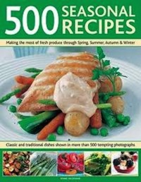 Seasonal Recipes 500: Making the Most of Fresh Produce Through Spring, Summer, Autumn and Winter