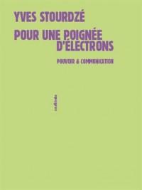 Pour une poignée d'électrons : Pouvoir et communication