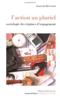 L'action au pluriel : Sociologie des régimes d'engagement