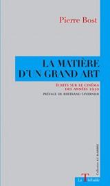 La matière d'un grand art : Ecrits sur le cinéma des années 1930