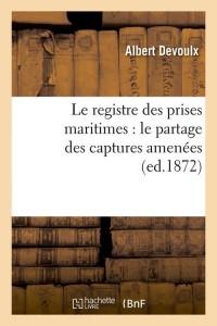 Le Registre des Prises Maritimes  ed 1872