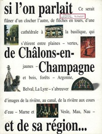 Si l'on parlait de Chalons-En-Champagne et de sa région