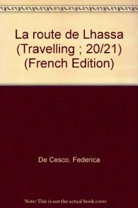La route de Lhassa (Travelling ; 20/21) (French Edition)