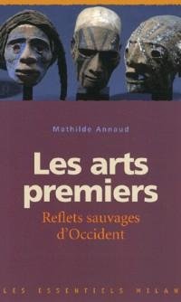 Les arts premiers : Reflets sauvages d'Occident