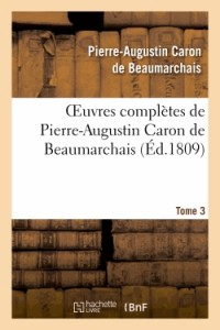 Oeuvres Completes de Pierre-Augustin Caron de Beaumarchais.Tome 3