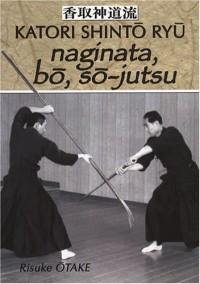 Naginata, bô, sô-jutsu : Héritage spirituel de la Tenshin Shoden Katori Shinto Ryu