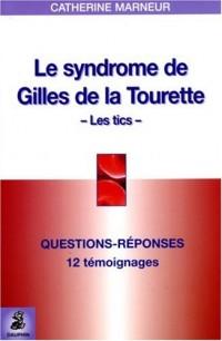 Le syndrome de Gilles de la Tourette : Questions-Réponses 12 témoignages Fiche pratique