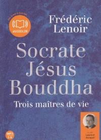 Socrate Jésus Bouddha, trois maîtres de vie