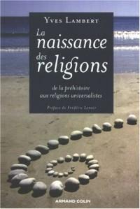 La naissance des religions: De la phéhistoire aux religions universalistes