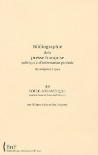 Bibliographie de la presse française politique et d'information générale des origines à 1944 : Loire-Atlantique