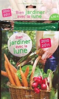 Bien jardiner avec la lune 2010-2011