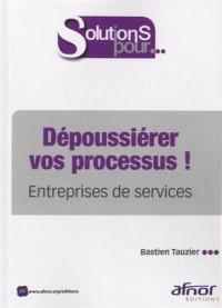 Dépoussiérer vos processus ! : Entreprises de service