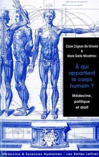 A qui appartient le corps humain ? : Médecine, politique et droit