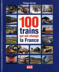 Les 100 trains qui ont changé la France