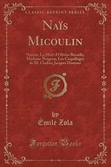 Nais Micoulin: Nantas; La Mort D'Olivier Becaille; Madame Neigeon; Les Coquillages de M. Chabre; Jacques Damour (Classic Reprint)