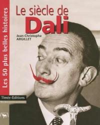 Le siècle de Dali : Les 50 plus belles histoires de Salvador Dali