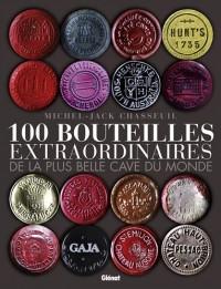100 bouteilles extraordinaires de la plus belle cave du monde