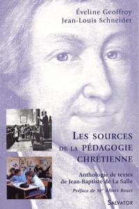 Les sources de la pédagogie chrétienne : Anthologie de textes de Jean-Baptiste de La Salle