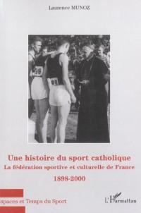Histoire du sport catholique. : La fédération sportive et culturelle de FRANCE