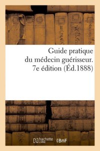 Guide Medecin Guerisseur  7 ed  ed 1888