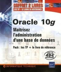 Oracle 10g : Maîtrisez l'administration d'une base de données ; Pack en 2 volumes : Oracle 10g Administration ; Oracle 10g Entraînez-vous à administrer une base de données