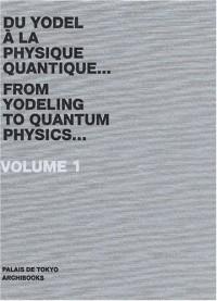 Du yodel à la physique quantique... : Volume 1, édition bilingue français-anglais
