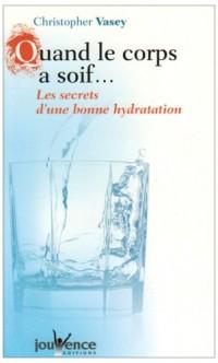 Quand le corps a soif... : Les secrets d'une bonne hydratation