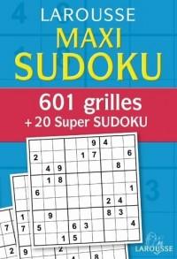 Maxi Sudoku : 601 Grilles + 20 super Sudoku