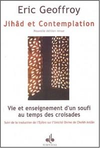 Jihâd et contemplation. Vie et enseignement d'un soufi au temps des croisades