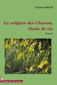 LA RELIGION DES CHICONS,  DENIS DE VIE